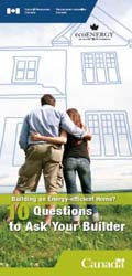 BUILDING AN ENERGY EFFICIENT HOME 10 QUESTIONS TO ASK YOUR BUILDER (PAMPHLET) (MAX 50)
