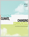 Cover page of the guide, titled, Changing Climate, Changing Communities: Guide for Municipal Climate Adaptation