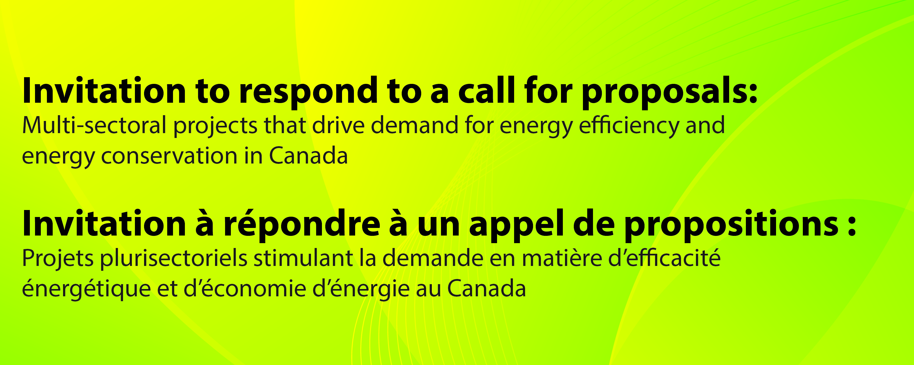 Link to the Invitation to Respond to a Call for Proposals: Multi-sectoral projects that drive demand for energy efficiency and energy conservation in Canada