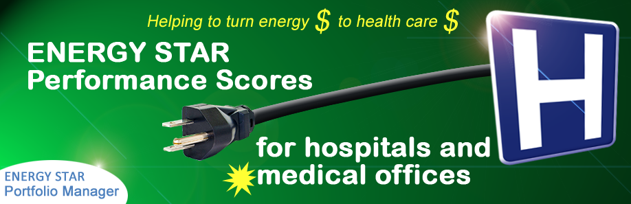 ENERGY STAR Performance Score for Hospitals – Helping to turn energy dollars to health care dollars