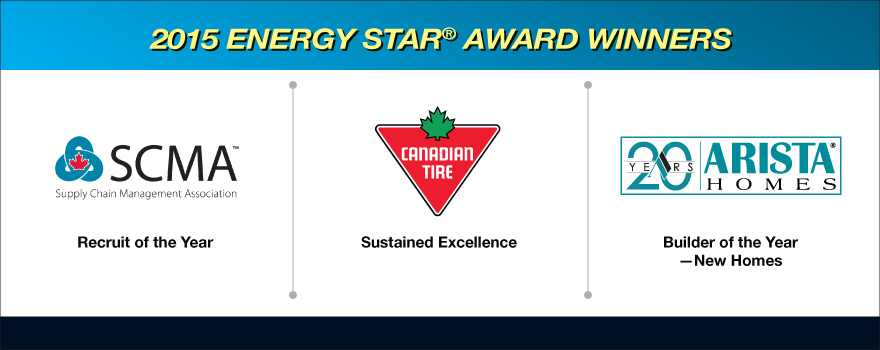 2015 ENERGY STAR award winners - Supply Chain management Association, Canadian Tire and Arista Homes