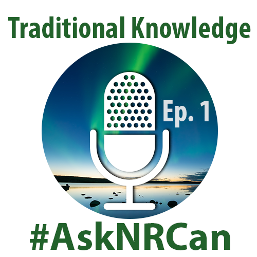 Traditional Knowledge: Episode 1 #AskNRCan