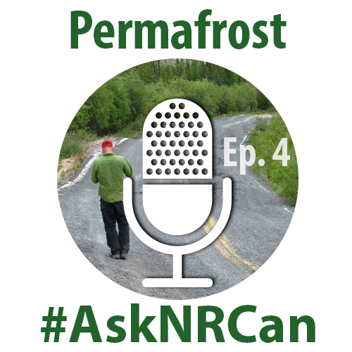 Episode 4 - Permafrost #AskNRCan